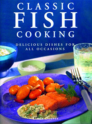 Classic Fish Cooking: Delicious Dishes For All Occasions by Linda Doeser