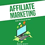 Affiliate Marketing: How to Scale Up Fast | David Scott