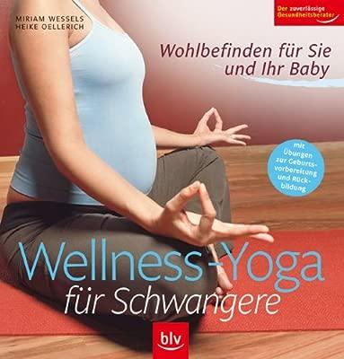 Wellness - Yoga für Schwangere: Wohlbefinden für Sie und Ihr ...