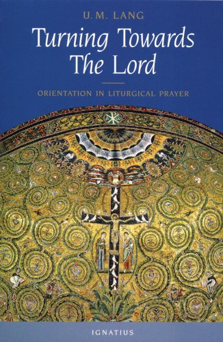 Download Turning Towards the Lord: Orientation in Liturgical Prayer PDF