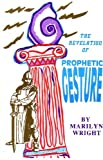 The Revelation of Prophetic Gesture, Wright, Marilyn J., 0963274813
