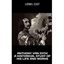 Anthony van Dyck, a historical study of his life and works