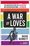 img - for A War of Loves: The Unexpected Story of a Gay Activist Discovering Jesus book / textbook / text book
