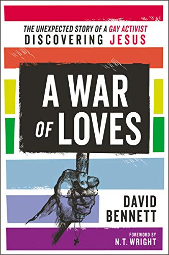 A War of Loves: The Unexpected Story of a Gay Activist Discovering Jesus