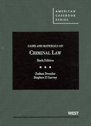 Cases and Materials on Criminal Law by Joshua Dressler, Stephen Garvey. (West,2012) [Hardcover] 6th Edition