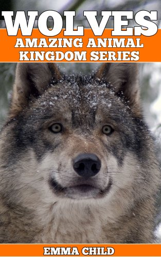 WOLVES: Fun Facts and Amazing Photos of Animals in Nature (Amazing Animal Kingdom Book 8)
