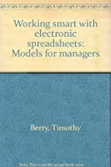 Working smart with electronic spreadsheets: Models for managers Paperback