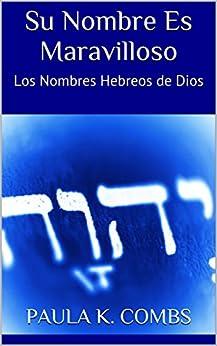 Su Nombre Es Maravilloso: Los Nombres Hebreos de Dios