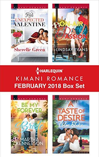 Harlequin Kimani Romance February 2018 Box Set: Her Unexpected Valentine\Be My Forever Bride\On-Air Passion\A Taste of Desire