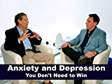 Anxiety and Depression - You Don t Need to Win