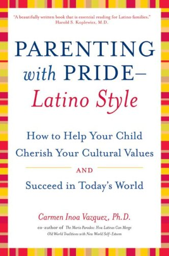 Parenting with Pride-Latino Style: How to Help Your Child Cherish Your Cultural Values and Succeed in Today's World