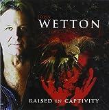 Raised in Captivity by John Wetton (2011-08-09)
