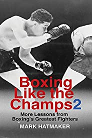 Boxing Like the Champs 2: More Lessons from Boxing's Greatest Figh
