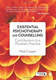 Existential Psychotherapy and Counselling: Contributions to a Pluralistic Practice by Mick Cooper (28-Mar-2015) Paperback