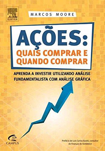 Ações: Quais Comprar e Quando Comprar: Aprenda a Investir Utilizando Análise Fundamentalista com Análise Gráfica