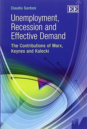 Unemployment, Recession and Effective Demand: The Contributions of Marx, Keynes and Kalecki