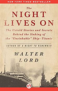 "The Night Lives On: The Untold Stories and Secrets Behind the Sinking of the ""Unsinkable"" Ship-Titanic by [Lord, Walter]"