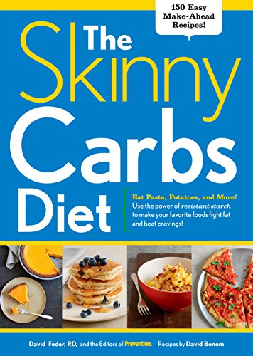 The Skinny Carbs Diet: Eat Pasta, Potatoes, and More! Use the power of resistant starch to make your favorite foods fight fat and beat cravings by David Feder, Editors of Prevention, David Bonom