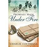 Promises Made Under Fire | Charlie Cochrane