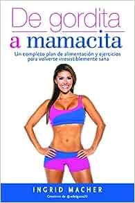 De gordita a mamacita: Un completo plan de alimentación y ejercicios