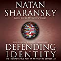 Defending Identity: Its Indispensable Role in Defending Democracy Audiobook by Natan Sharansky, Shira Wolosky Weiss Narrated by Stefan Rudnicki