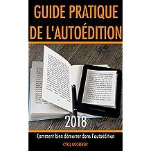 Guide pratique de l'autoédition 2018: Comment bien démarrer dans l'auto-édition (French Edition)