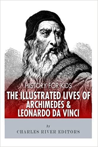 Book History for Kids: The Illustrated Lives of Archimedes and Leonardo Da Vinci by Charles River Editors (2013-11-07)