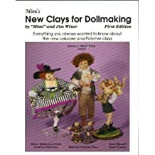 Mimi's New Clays for Dollmaking: Everything You Always Wanted to Know About the New Papier Maches and the New Cellulose Modeling Compounds Everything ... Wanted to Know About the New Polymer Clays