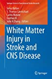 img - for White Matter Injury in Stroke and CNS Disease (Springer Series in Translational Stroke Research) book / textbook / text book