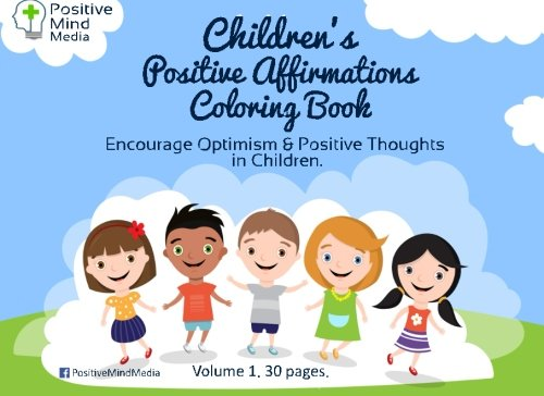 Children's Positive Affirmations Coloring Book Volume 1: Encourage Optimism and Positive Thoughts in Children.