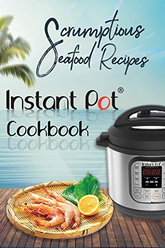 Scrumptious Seafood Recipes: Instant Pot Cookbook (Instant Pot Cooking 4) by David Maxwell