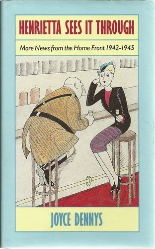 Henrietta Sees it Through: More News from the Home Front, 1942-45