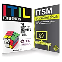 ITIL & ITSM QuickStart Guides: The Simplified Beginner's Guides to ITIL & IT Service Management (ITIL, ITIL Foundation, ITIL, IT Service Management)