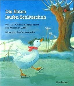 Die Enten laufen Schlittschuh: Ein Bilderbuch mit Versen von Christian...