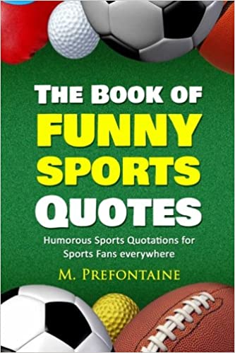 The Book of Funny Sports Quotes: Humorous Sports Quotations ...