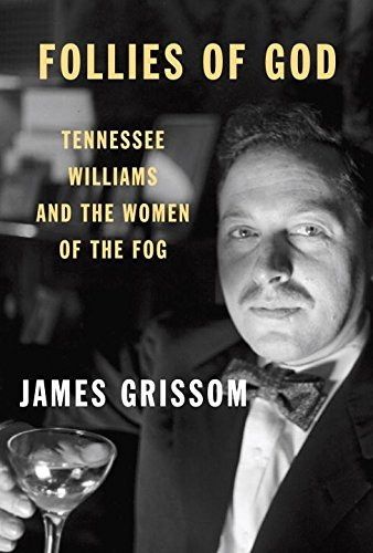 (Follies of God: Tennessee Williams and the Women of the Fog)