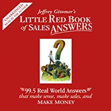 Little Red Book of Sales Answers: 99.5 Real Life Answers that Make Sense, Sales, and Money