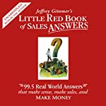 Little Red Book of Sales Answers: 99.5 Real Life Answers that Make Sense, Sales, and Money | Jeffrey Gitomer