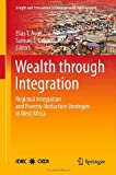 Wealth Through Integration : Regional Integration and Poverty-Reduction Strategies in West Africa, , 1461444144
