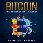 Bitcoin: The Currency of the Future | Robert Keane