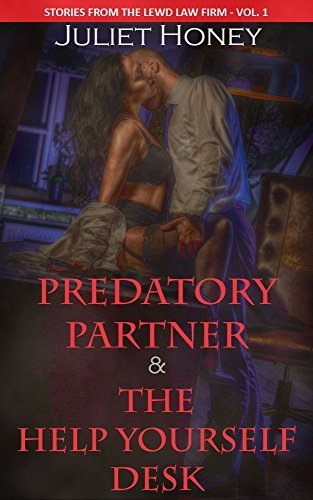 Predatory Partner and The Help Yourself Desk: Stories From the Lewd Law Firm - Vol. 1 (Secretary Desk Honey)