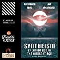 Syntheism: Creating God in the Internet Age Audiobook by Jan Söderqvist, Alexander Bard Narrated by Bert Deivert