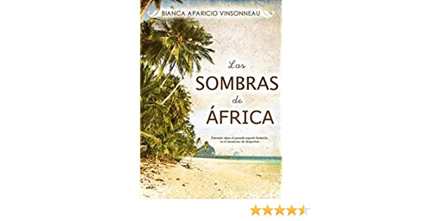 Amazon.com: Las Sombras de África (Spanish Edition) eBook: Bianca Aparicio Vinsonneau: Kindle Store