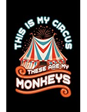 This Is My Circus These Are My Monkeys: Circus Notebook, Carnivals Journal, Gift, Family Circus Staff, Clowns Birthday Party