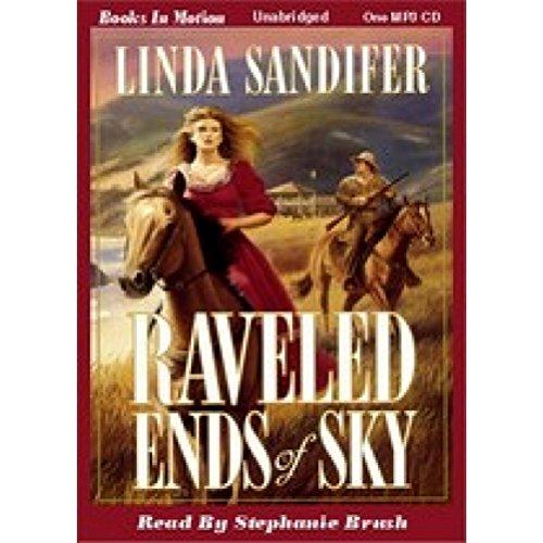 RAVELED ENDS OF SKY (Unabridged MP3-CD) by LINDA SANDIFER, Read by Stephanie Brush