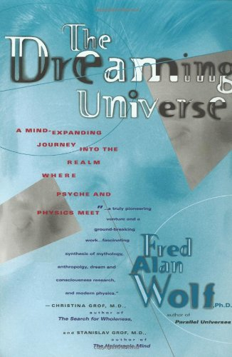 The Dreaming Universe: A Mind-Expanding Journey Into The Realm Where Psyche And Physics Meet