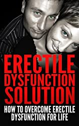 Erectile Dysfunction Solution (Health and Wellness Book 1) (English Edition)