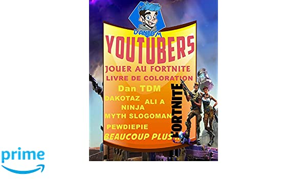 Youtubers Jouer Au Fortnite Livre De Coloration Dan Tdm