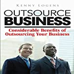 Outsource Business: Considerable Benefits of Outsourcing Your Business | Kenny Logens