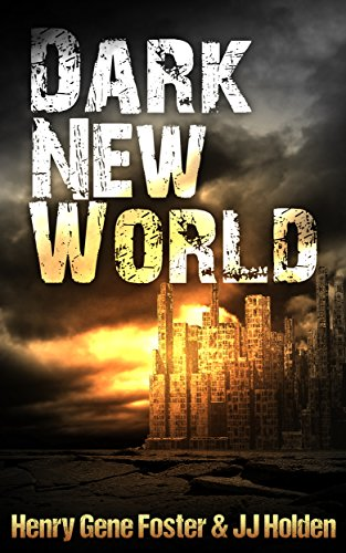 Dark New World (Dark New World, Book 1) - An EMP Survival Story by [Holden, J.J., Foster, Henry Gene]